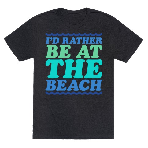 I'd Rather Be At The Beach White Print T-Shirt