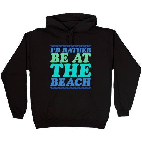 I'd Rather Be At The Beach White Print Hooded Sweatshirt