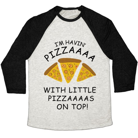 I'm Havin' Pizzaaaa With Little Pizzaaaas On Top Trump Baseball Tee