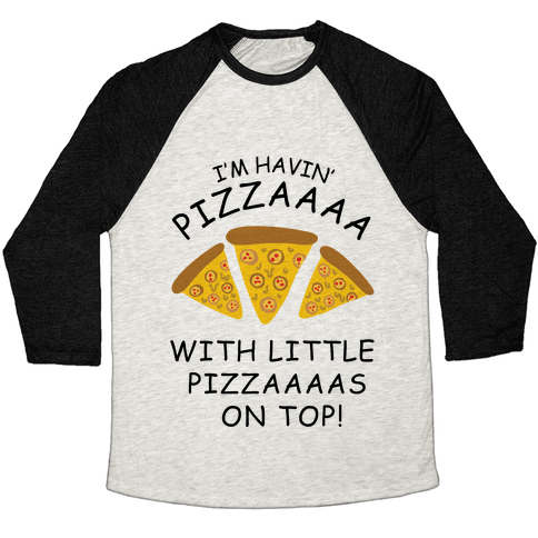 I'm Havin' Pizzaaaa With Little Pizzaaaas On Top Trump Baseball Tee