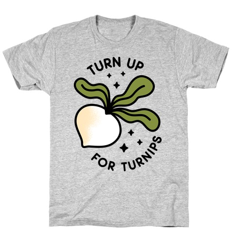 Turn Up For Turnips T-Shirt