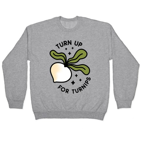 Turn Up For Turnips Pullover