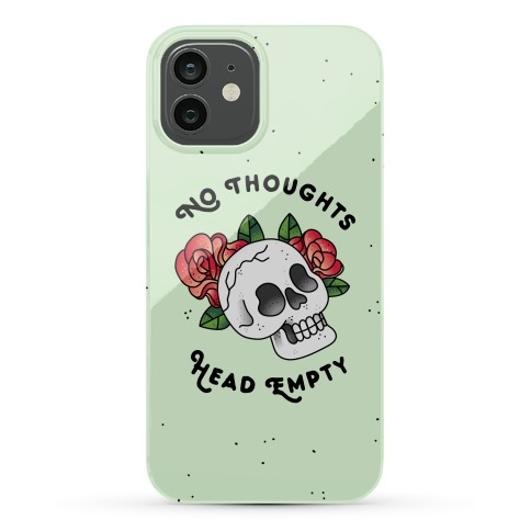 No Thoughts, Head Empty Phone Case