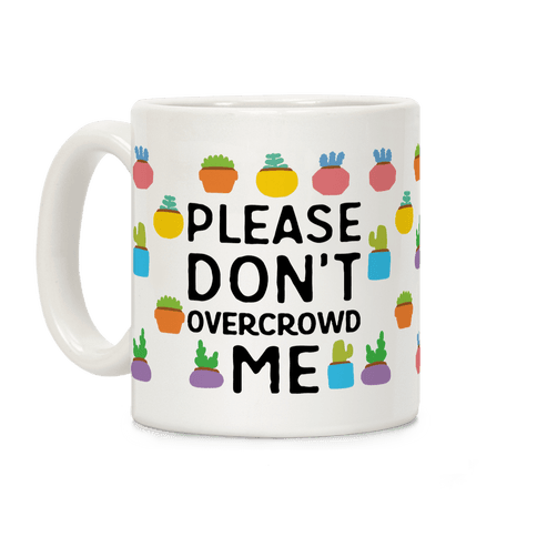 Please Don't Overcrowd Me Coffee Mug