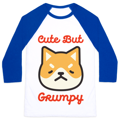 Cute But Grumpy Baseball Tee