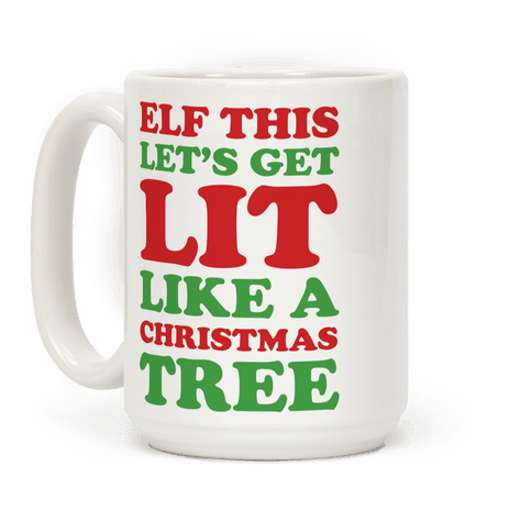 Elf This Let's Get Lit Like A Christmas Tree Coffee Mug