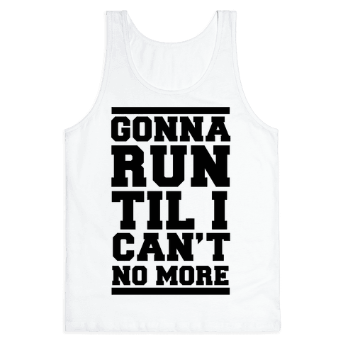 Gonna Run TIl I Can't No More Tank Top