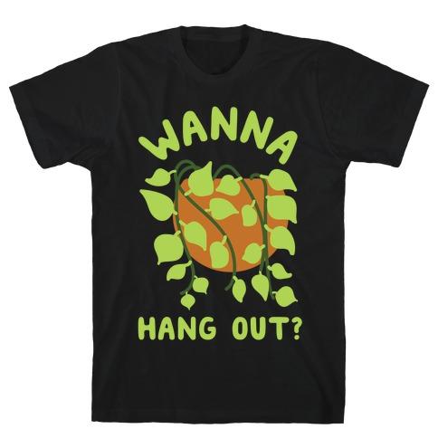 Wanna Hang Out? Mens T-Shirt