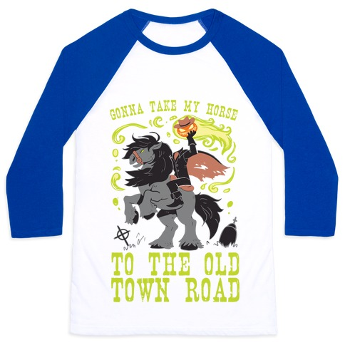 Gonna Take My Horse To The Old Town Road Baseball Tee