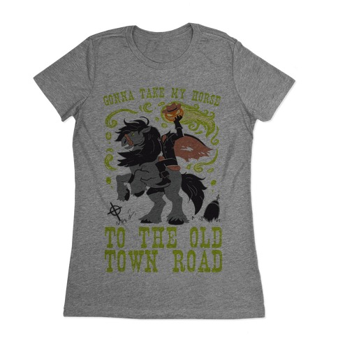 Gonna Take My Horse To The Old Town Road Womens T-Shirt
