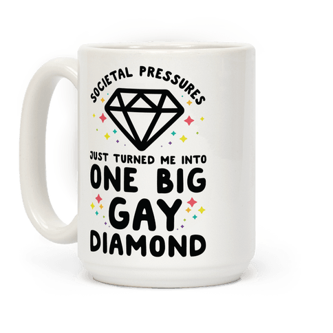 Societal Pressures Just Turned Me Into One Big Gay Diamond Coffee Mug