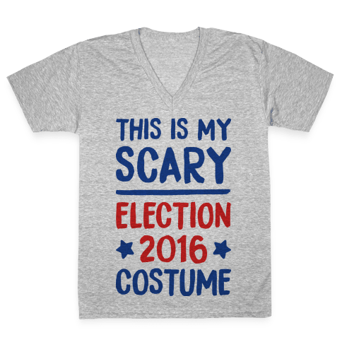 This Is My Scary Election 2016 Costume V-Neck Tee Shirt