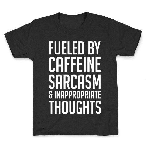 Fueled By Caffeine, Sarcasm & Inappropriate Thoughts Kids T-Shirt