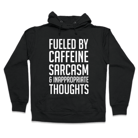 Fueled By Caffeine, Sarcasm & Inappropriate Thoughts Hooded Sweatshirt