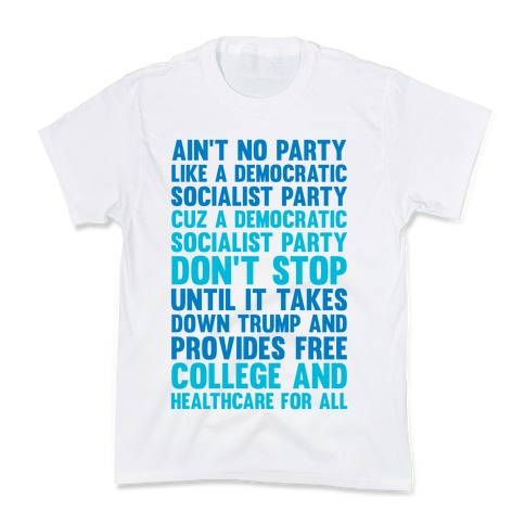 Ain't No Party Like A Democratic Socialist Party Kids T-Shirt