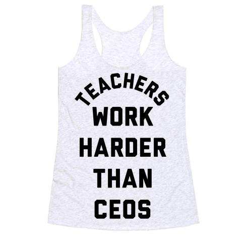Teachers Work Harder Than CEOs Racerback Tank Top