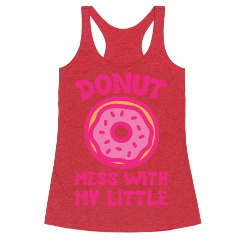 Donut Mess With My Little White Print Racerback Tank Top