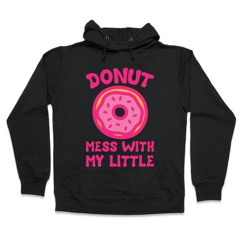 Donut Mess With My Little White Print Hooded Sweatshirt