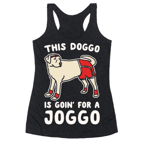 This Doggo Is Goin' For A Joggo White Print Racerback Tank Top