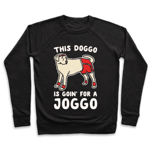 This Doggo Is Goin' For A Joggo White Print Pullover