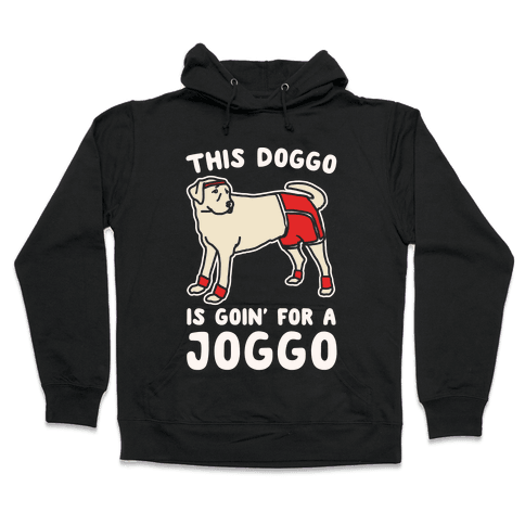 This Doggo Is Goin' For A Joggo White Print Hooded Sweatshirt