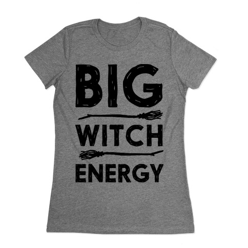 Big Witch Energy Womens T-Shirt