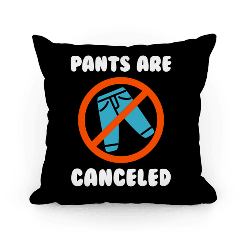 Pants Are Canceled  Pillow