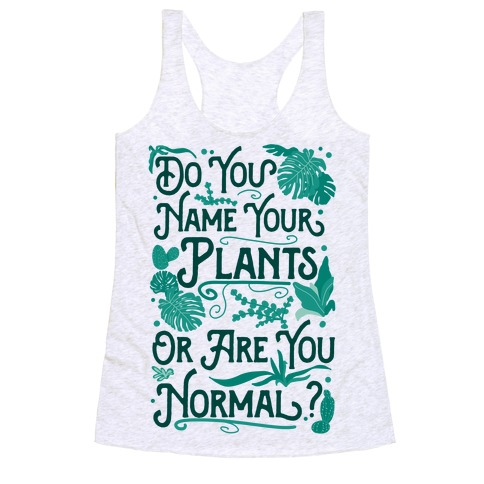 Do You Name Your Plants or Are You Normal? Racerback Tank Top
