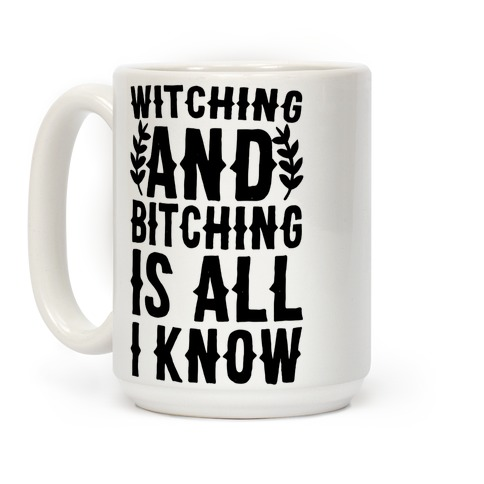 Witching and Bitching Is All I Know Coffee Mug