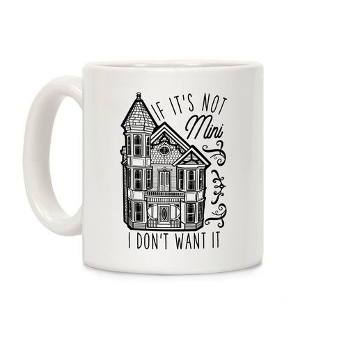 If It's Not Mini I Don't Want It Coffee Mug