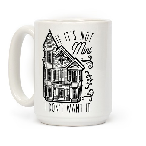 If It's Not Mini I Don't Want It Coffee Mug