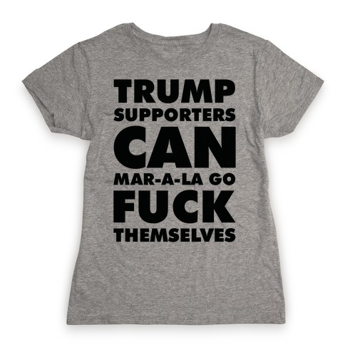 Trump Supporters Can Mar-a-la Go F*** Themselves Womens T-Shirt