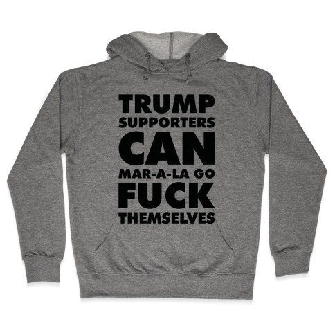 Trump Supporters Can Mar-a-la Go F*** Themselves Hooded Sweatshirt