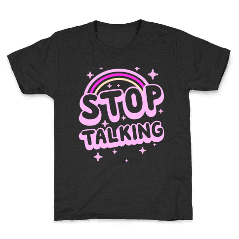 Stop Talking Kids T-Shirt