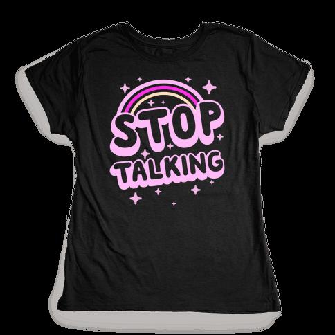 Stop Talking Womens T-Shirt