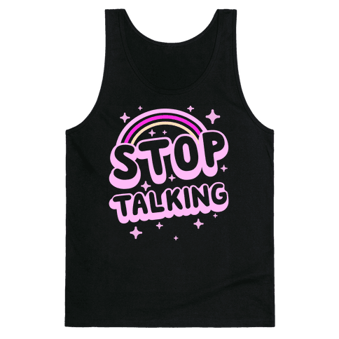 Stop Talking Tank Top