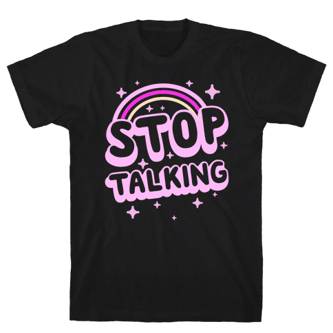 Stop Talking Mens T-Shirt