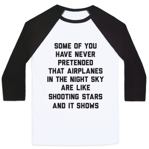 Some Of You Have Never Pretended That Airplanes In The Night Sky Are Like Shooting Stars And It Shows Baseball Tee