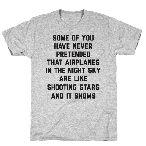 Some Of You Have Never Pretended That Airplanes In The Night Sky Are Like Shooting Stars And It Shows T-Shirt
