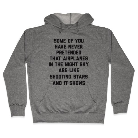 Some Of You Have Never Pretended That Airplanes In The Night Sky Are Like Shooting Stars And It Shows Hooded Sweatshirt