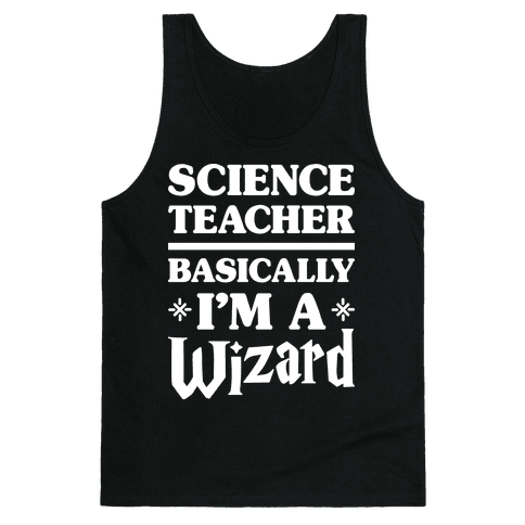 Science Teacher Basically I'm A Wizard (White) Tank Top