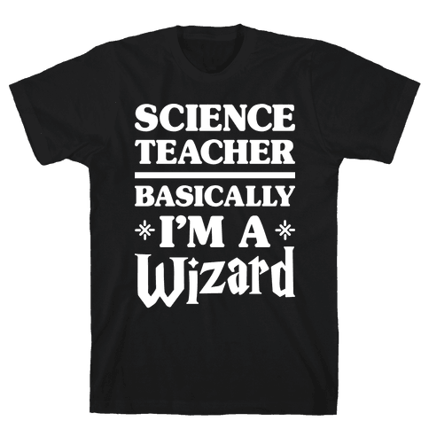 Science Teacher Basically I'm A Wizard (White) Mens T-Shirt