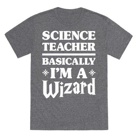 Science Teacher Basically I'm A Wizard (White) T-Shirt