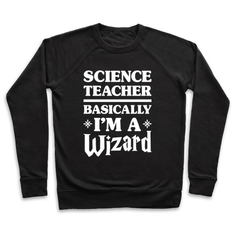 Science Teacher Basically I'm A Wizard (White) Pullover