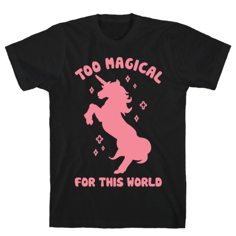 Too Magical For This World T-Shirt