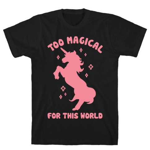 Too Magical For This World Mens T-Shirt