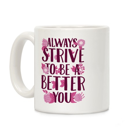 Always Strive To Be A Better You Coffee Mug