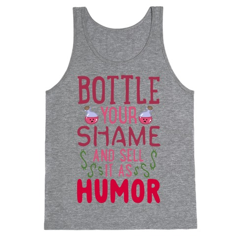Bottle Your Shame And Sell It As Humor Tank Top