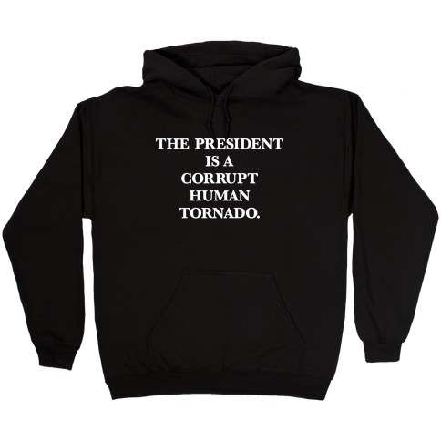 The President Is A Corrupt Human Tornado Hooded Sweatshirt
