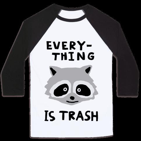Everything Is Trash Baseball Tee
